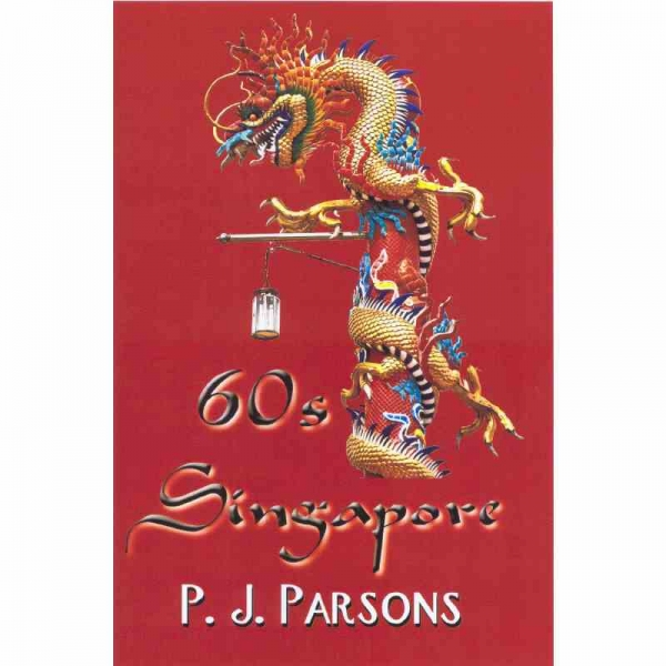 60s SINGAPORE by P J Parsons published by Arthur H Stockwell - Book Publisher - North Devon