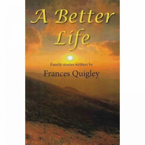 A BETTER LIFE - Family Stories by Frances Quigley published by Arthur H Stockwell - Book Publisher - North Devon