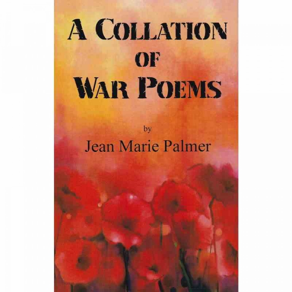 A COLLATION OF WAR POEMS by Jean Marie Palmer published by Arthur H Stockwell - Book Publisher - North Devon