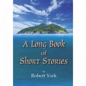 A LONG BOOK OF SHORT STORIES by Robert York published by Arthur H Stockwell - Book Publisher - North Devon