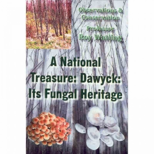 A NATIONAL TREASURE: DAWYCK: ITS FUNGAL HERITAGE. Obsesrvations and Conservation by Professor Roy Watling published by Arthur H Stockwell - Book Publisher - North Devon