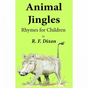 ANIMAL JINGLES - Rhymes for Children by R F Dixon published by Arthur H Stockwell - Book Publisher - North Devon