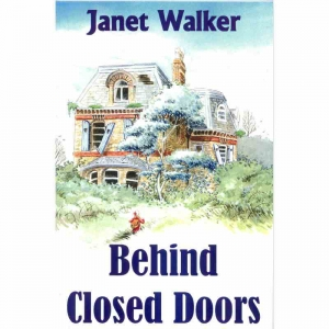 BEHIND CLOSED DOORS by Janet Walker published by Arthur H Stockwell - Book Publisher - North Devon