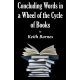 CONCLUDING WORDS IN A WHEEL OF THE CYCLE OF BOOKS by Keith Barnes published by Arthur H Stockwell - Book Publisher - North Devon