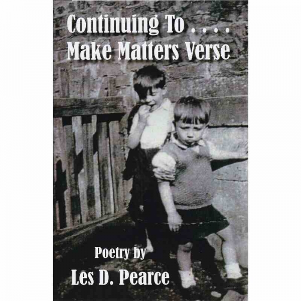 CONTINUING TO . . . . MAKE MATTERS VERSE by Les D Pearce published by Arthur H Stockwell - Book Publisher - North Devon