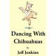 DANCING WITH CHIHUAHUAS by Jeff Jenkins published by Arthur H Stockwell - Book Publisher - North Devon