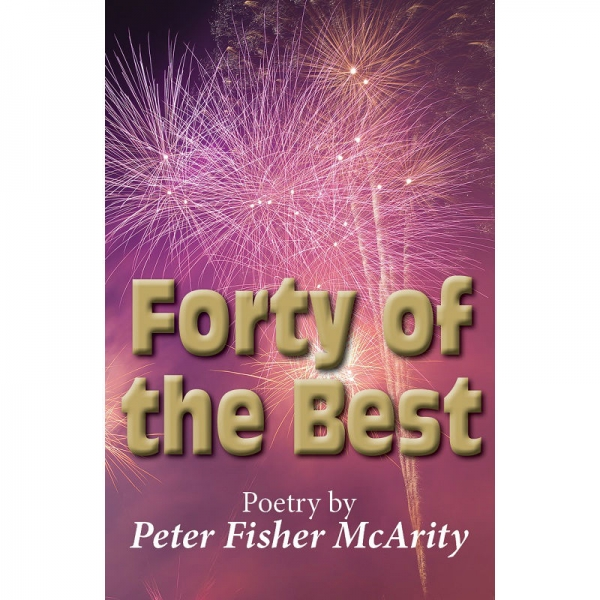 FORTY OF THE BEST - Poetry by Peter Fisher McArity by Peter Fisher McArity published by Arthur H Stockwell - Book Publisher - North Devon