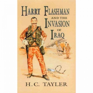 HARRY FLASHMAN AND THE INVASION OF IRAQ by H C Tayler published by Arthur H Stockwell - Book Publisher - North Devon