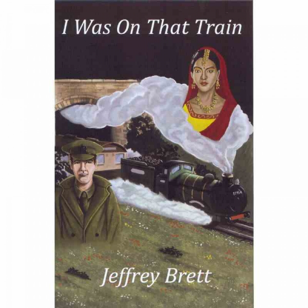 I WAS ON THAT TRAIN by Jeffrey Brett published by Arthur H Stockwell - Book Publisher - North Devon