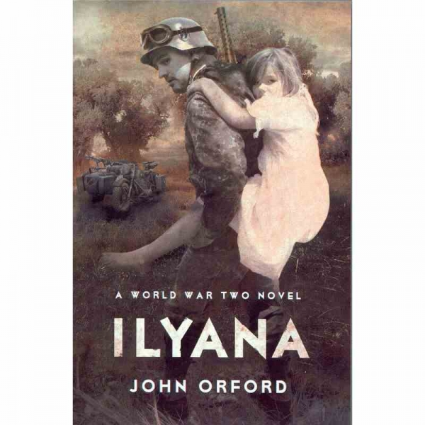 ILYANA – A WORLD WAR TWO NOVEL by John Orford published by Arthur H Stockwell - Book Publisher - North Devon