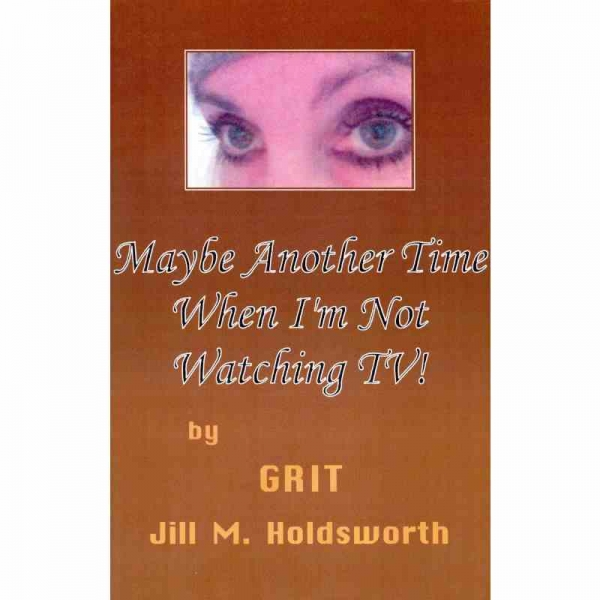 MAYBE ANOTHER TIME WHEN I'M NOT WATCHING TV! by Jill M. Holdsworth published by Arthur H Stockwell - Book Publisher - North Devon