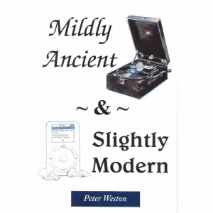 MILDLY ANCIENT & SLIGHTLY MODERN by Peter Weston published by Arthur H Stockwell - Book Publisher - North Devon