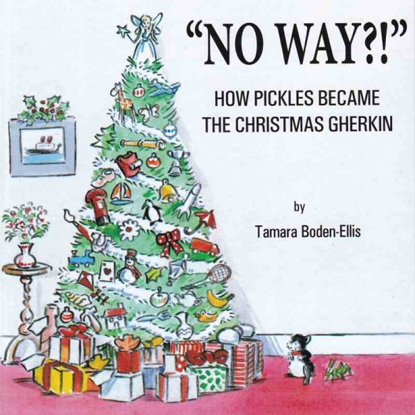 NO WAY?! - How Pickles Became the Christmas Gherkin by Tamara Boden-Ellis published by Arthur H Stockwell - Book Publisher - North Devon