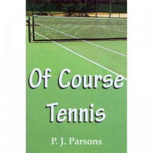OF COURSE TENNIS by P J Parsons published by Arthur H Stockwell - Book Publisher - North Devon
