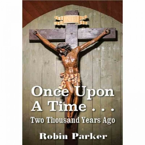 ONCE UPON A TIME . . . Two Thousand Years Ago by Robin Parker published by Arthur H Stockwell - Book Publisher - North Devon