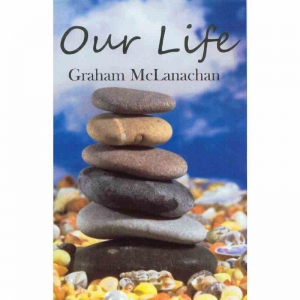 OUR LIFE by Graham McLanachan published by Arthur H Stockwell - Book Publisher - North Devon