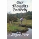 OUR THOUGHTS ENTIRELY by Roger Parr published by Arthur H Stockwell - Book Publisher - North Devon