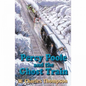 PERCY POOLE AND THE GHOST TRAIN by W Charles Thompson published by Arthur H Stockwell - Book Publisher - North Devon