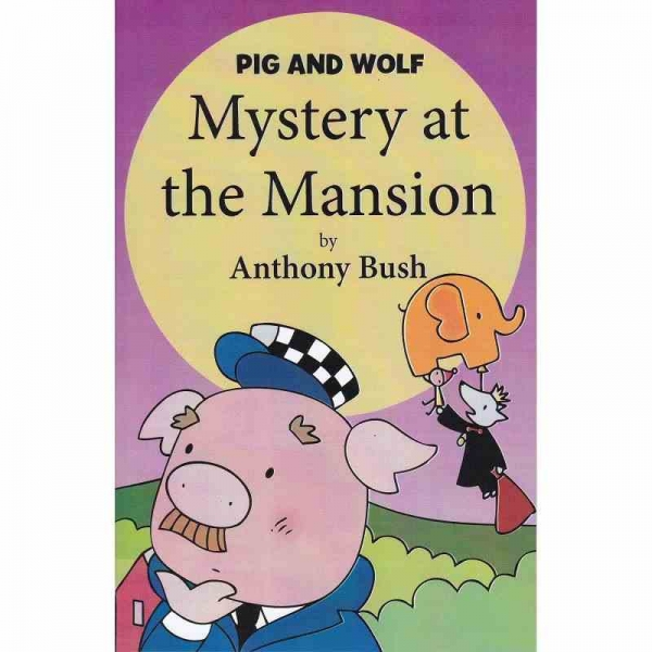 PIG AND WOLF - Mystery at the Mansion by Anthony Bush published by Arthur H Stockwell - Book Publisher - North Devon