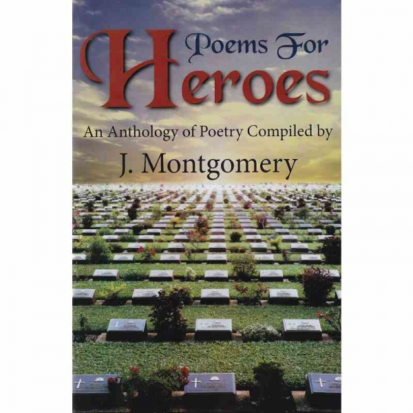 POEMS FOR HEROES - An Anthology of Poetry by J Montgomery published by Arthur H Stockwell - Book Publisher - North Devon