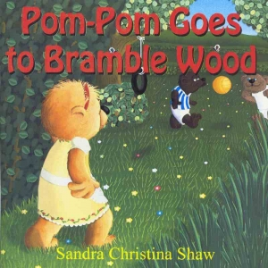 POM-POM GOES TO BRAMBLE WOOD by Sandra Christina Shaw published by Arthur H Stockwell - Book Publisher - North Devon