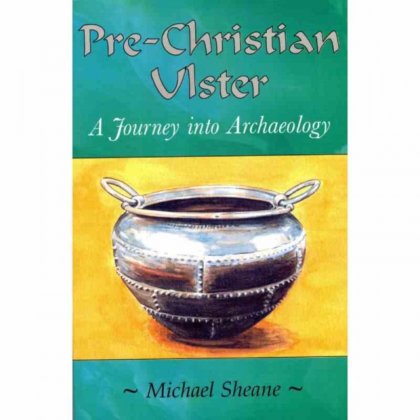 PRE–CHRISTIAN ULSTER by Michael Sheane published by Arthur H Stockwell - Book Publisher - North Devon