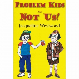 PROBLEM KIDS - NOT US! by Jacqueline Westwood published by Arthur H Stockwell - Book Publisher - North Devon