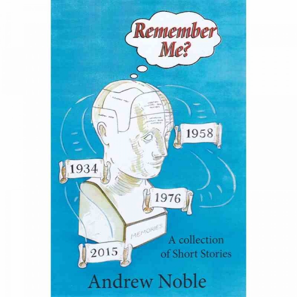 REMEMBER ME? - A collection of Short Stories by Andrew Noble published by Arthur H Stockwell - Book Publisher - North Devon