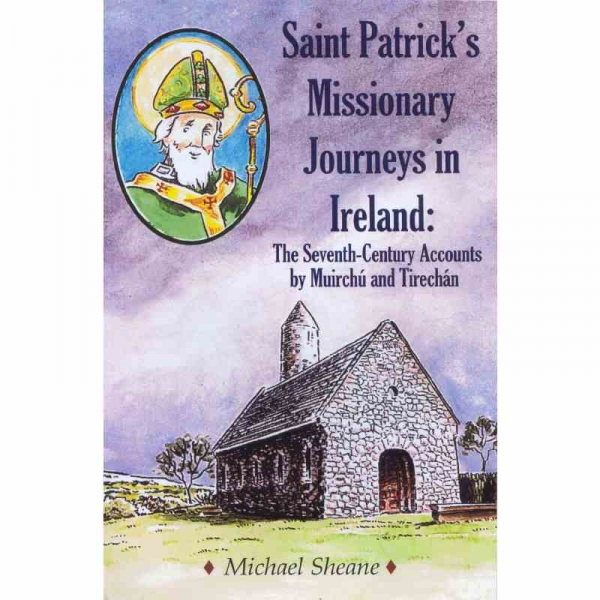 SAINT PATRICK'S MISSIONARY JOURNEYS IN IRELAND: The Seventh-Century Accounts by Muirchu and Tirechan by Michael Sheane published by Arthur H Stockwell - Book Publisher - North Devon