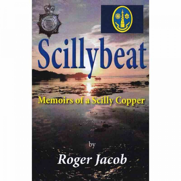 SCILLYBEAT - Memoirs of a Scilly Copper by Roger Jacob published by Arthur H Stockwell - Book Publisher - North Devon