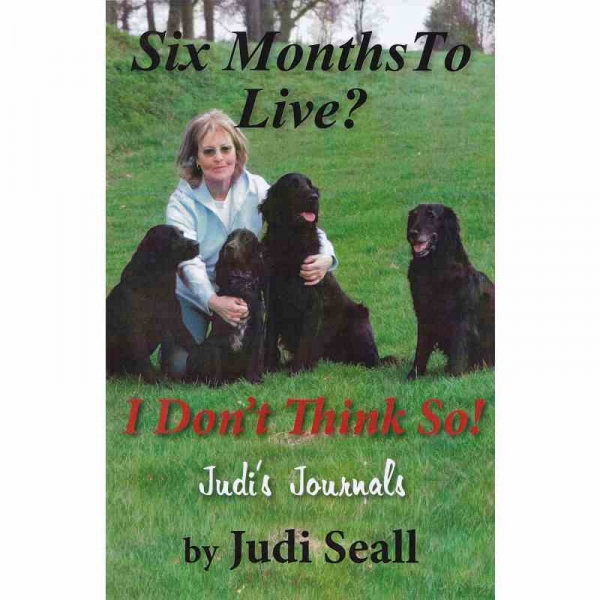 SIX MONTHS TO LIVE? .... I DON'T THINK SO! Judi's Journals by Judi Seall published by Arthur H Stockwell - Book Publisher - North Devon