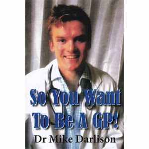 SO YOU WANT TO BE A GP! by Dr Mike Darlison published by Arthur H Stockwell - Book Publisher - North Devon