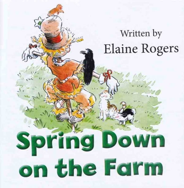 SPRING DOWN ON THE FARM by Elaine Rogers published by Arthur H Stockwell - Book Publisher - North Devon
