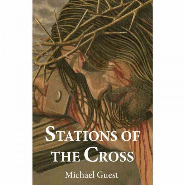STATIONS OF THE CROSS by Michael Guest published by Arthur H Stockwell - Book Publisher - North Devon