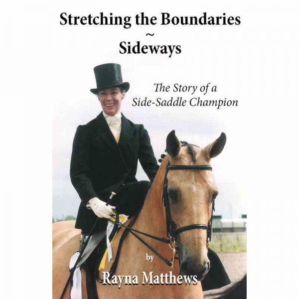 STRETCHING THE BOUNDARIES - SIDEWAYS - The Story of a Side-Saddle Champion by Rayna Matthews published by Arthur H Stockwell - Book Publisher - North Devon