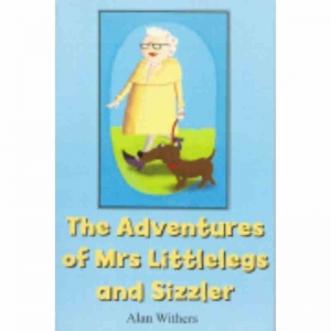 THE ADVENTURES OF MRS LITTLELEGS AND SIZZLER by Alan Withers published by Arthur H Stockwell - Book Publisher - North Devon