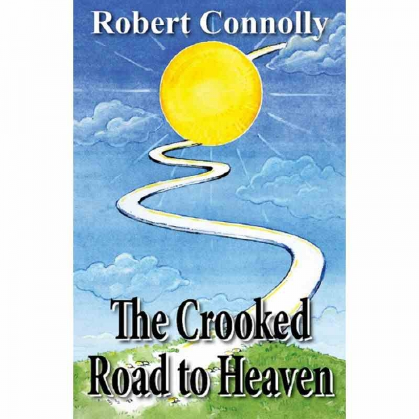 THE CROOKED ROAD TO HEAVEN by Robert Connolly published by Arthur H Stockwell - Book Publisher - North Devon