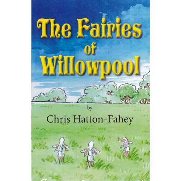 THE FAIRIES OF WILLOWPOOL by Chris Hatton-Fahey published by Arthur H Stockwell - Book Publisher - North Devon
