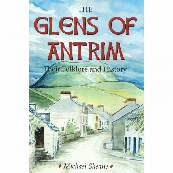 THE GLENS OF ANTRIM by Michael Sheane published by Arthur H Stockwell - Book Publisher - North Devon