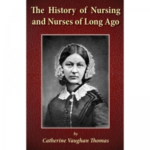 THE HISTORY OF NURSING AND NURSES OF LONG AGO by Catherine Vaughan Thomas published by Arthur H Stockwell - Book Publisher - North Devon