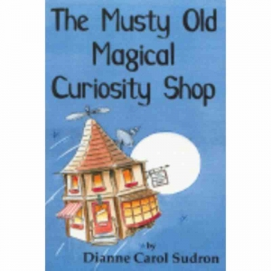 THE MUSTY OLD MAGICAL CURIOSITY SHOP by Dianne Carol Sudron published by Arthur H Stockwell - Book Publisher - North Devon