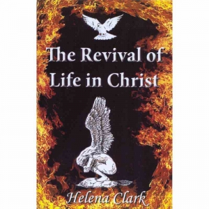 THE REVIVAL OF LIFE IN CHRIST by Helena Clark published by Arthur H Stockwell - Book Publisher - North Devon
