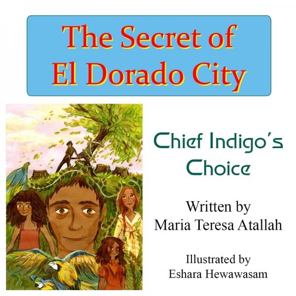 THE SECRET OF EL DORADO CITY - Chief Indigo's Choice by Maria Teresa Atallah published by Arthur H Stockwell - Book Publisher - North Devon