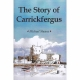 THE STORY OF CARRICKFERGUS by Michael Sheane published by Arthur H Stockwell - Book Publisher - North Devon
