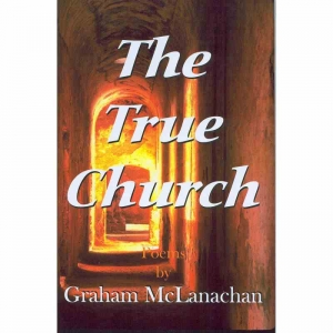 THE TRUE CHURCH by Graham McLanachan published by Arthur H Stockwell - Book Publisher - North Devon