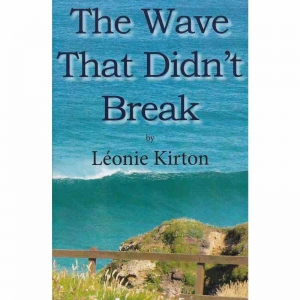 THE WAVE THAT DIDN'T BREAK by Leonie Kirton published by Arthur H Stockwell - Book Publisher - North Devon