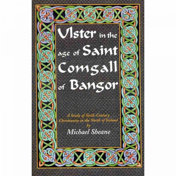 ULSTER IN THE AGE OF SAINT COMGALL OF BANGOR by Michael Sheane published by Arthur H Stockwell - Book Publisher - North Devon