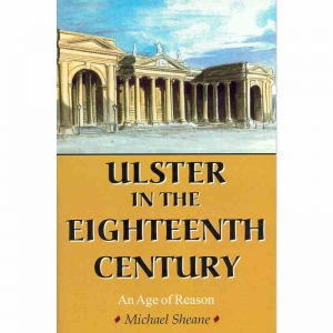 ULSTER IN THE EIGHTEENTH CENTURY – An Age of Reason by Michael Sheane published by Arthur H Stockwell - Book Publisher - North Devon