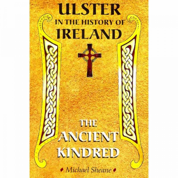 ULSTER IN THE HISTORY OF IRELANDThe Ancient Kindred by Michael Sheane published by Arthur H Stockwell - Book Publisher - North Devon