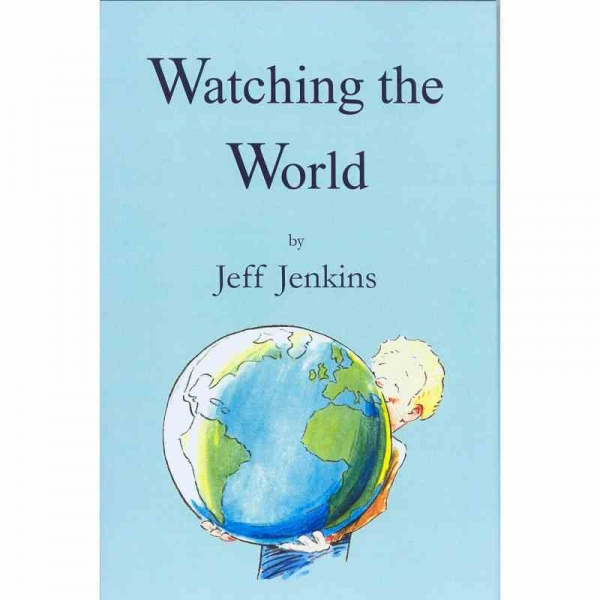 WATCHING THE WORLD by Jeff Jenkins published by Arthur H Stockwell - Book Publisher - North Devon